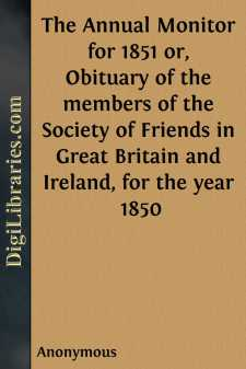 The Annual Monitor for 1851 or, Obituary of the members of the Society of Friends in Great Britain and Ireland, for the year 1850