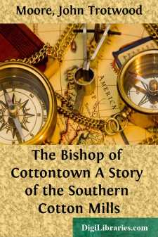 The Bishop of Cottontown A Story of the Southern Cotton Mills