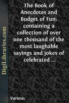The Book of Anecdotes and Budget of Fun; containing a collection of over one thousand of the most laughable sayings and jokes of celebrated wits and humorists.
