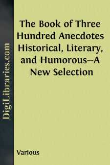 The Book of Three Hundred Anecdotes Historical, Literary, and Humorous-A New Selection