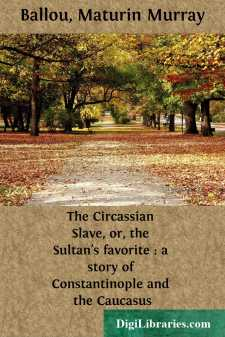 The Circassian Slave, or, the Sultan's favorite : a story of Constantinople and the Caucasus
