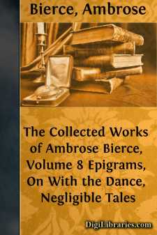 The Collected Works of Ambrose Bierce, Volume 8 Epigrams, On With the Dance, Negligible Tales