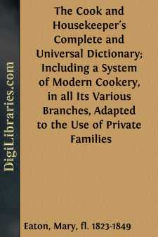 The Cook and Housekeeper's Complete and Universal Dictionary; Including a System of Modern Cookery, in all Its Various Branches, Adapted to the Use of Private Families