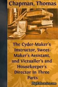 The Cyder-Maker's Instructor, Sweet-Maker's Assistant, and Victualler's and Housekeeper's Director In Three Parts