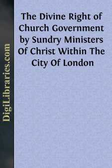 The Divine Right of Church Government by Sundry Ministers Of Christ Within The City Of London