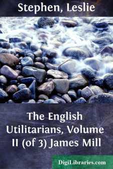 The English Utilitarians, Volume II (of 3) James Mill