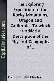 The Exploring Expedition to the Rocky Mountains, Oregon and California  To which is Added a Description of the Physical Geography of California, with Recent Notices of the Gold Region from the Latest and Most Authentic Sources