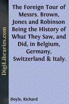 The Foreign Tour of Messrs. Brown, Jones and Robinson Being the History of What They Saw, and Did, in Belgium, Germany, Switzerland & Italy.