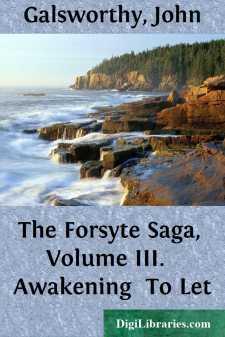 The Forsyte Saga, Volume III.  Awakening  To Let