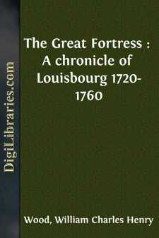 The Great Fortress : A chronicle of Louisbourg 1720-1760