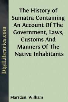 The History of Sumatra Containing An Account Of The Government, Laws, Customs And Manners Of The Native Inhabitants