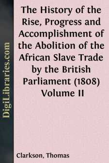 The History of the Rise, Progress and Accomplishment of the Abolition of the African Slave Trade by the British Parliament (1808) Volume II