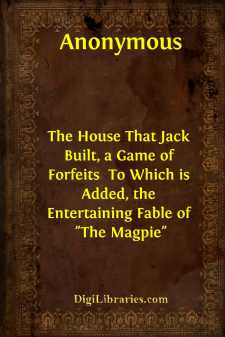 The House That Jack Built, a Game of Forfeits  To Which is Added, the Entertaining Fable of