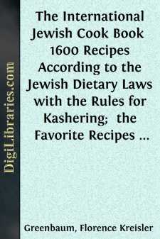 The International Jewish Cook Book  1600 Recipes According to the Jewish Dietary Laws with the Rules for Kashering;  the Favorite Recipes of America, Austria, Germany, Russia, France, Poland, Roumania, Etc., Etc.