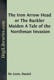 The Iron Arrow Head or The Buckler Maiden A Tale of the Northman Invasion
