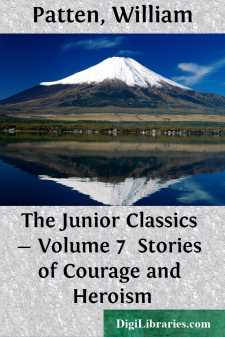 The Junior Classics - Volume 7  Stories of Courage and Heroism