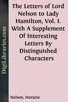 The Letters of Lord Nelson to Lady Hamilton, Vol. I. With A Supplement Of Interesting Letters By Distinguished Characters