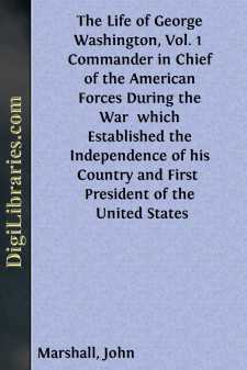 The Life of George Washington, Vol. 1  Commander in Chief of the American Forces During the War  which Established the Independence of his Country and First  President of the United States