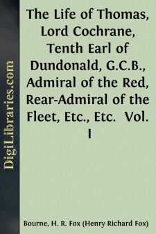 The Life of Thomas, Lord Cochrane, Tenth Earl of Dundonald, G.C.B., Admiral of the Red, Rear-Admiral of the Fleet, Etc., Etc. 