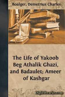 The Life of Yakoob Beg Athalik Ghazi, and Badaulet; Ameer of Kashgar