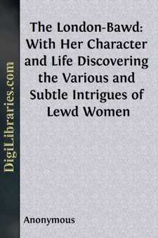 The London-Bawd: With Her Character and Life Discovering the Various and Subtle Intrigues of Lewd Women