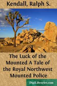 The Luck of the Mounted A Tale of the Royal Northwest Mounted Police