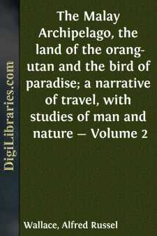 The Malay Archipelago, the land of the orang-utan and the bird of paradise; a narrative of travel, with studies of man and nature - Volume 2