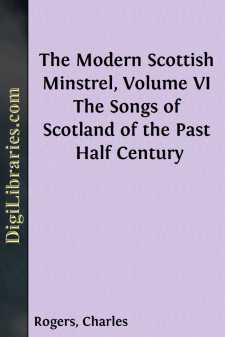 The Modern Scottish Minstrel, Volume VI The Songs of Scotland of the Past Half Century