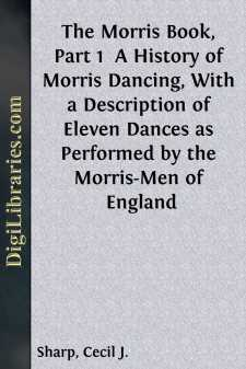 The Morris Book, Part 1  A History of Morris Dancing, With a Description of Eleven Dances as Performed by the Morris-Men of England