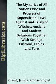 The Mysteries of All Nations Rise and Progress of Superstition, Laws Against and Trials of Witches, Ancient and Modern Delusions Together With Strange Customs, Fables, and Tales