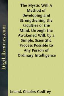 The Mystic Will A Method of Developing and Strengthening the Faculties of the Mind, through the Awakened Will, by a Simple, Scientific Process Possible to Any Person of Ordinary Intelligence