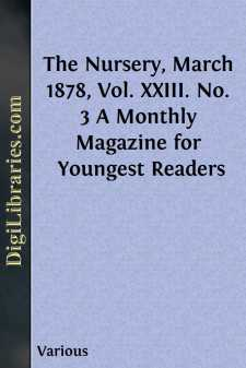 The Nursery, March 1878, Vol. XXIII. No. 3 A Monthly Magazine for Youngest Readers