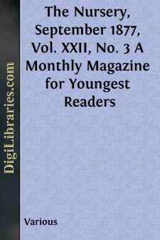 The Nursery, September 1877, Vol. XXII, No. 3 A Monthly Magazine for Youngest Readers