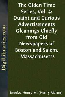 The Olden Time Series, Vol. 4: Quaint and Curious Advertisements Gleanings Chiefly from Old Newspapers of Boston and Salem, Massachusetts