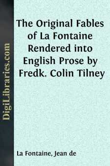 The Original Fables of La Fontaine Rendered into English Prose by Fredk. Colin Tilney