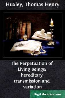 The Perpetuation of Living Beings; hereditary transmission and variation