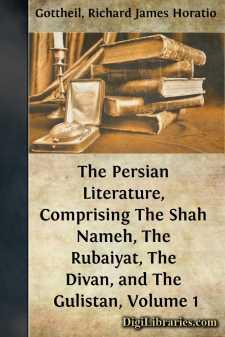 The Persian Literature, Comprising The Shah Nameh, The Rubaiyat, The Divan, and The Gulistan, Volume 1