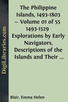 The Philippine Islands, 1493-1803 - Volume 01 of 55  1493-1529  Explorations by Early Navigators, Descriptions of the Islands and Their Peoples, Their History and Records of the Catholic Missions, as Related in Contemporaneous Books and Manuscripts, Showing the Political, Economic, Commercial and Religious Conditions of Those Islands from Their Earliest Relations with European Nations to the Beginning of the Nineteenth Century