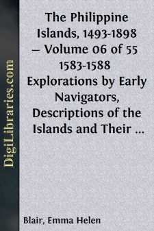 The Philippine Islands, 1493-1898 - Volume 06 of 55  1583-1588  Explorations by Early Navigators, Descriptions of the Islands and Their Peoples, Their History and Records of the Catholic Missions, as Related in Contemporaneous Books and Manuscripts, Showing the Political, Economic, Commercial and Religious Conditions of Those Islands from Their Earliest Relations with European Nations to the Close of the Nineteenth Century