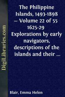 The Philippine Islands, 1493-1898 - Volume 22 of 55  1625-29  Explorations by early navigators, descriptions of the islands and their peoples, their history and records of the catholic missions, as related in contemporaneous books and manuscripts, showing the political, economic, commercial and religious conditions of those islands from their earliest relations with European nations to the close of the nineteenth century.