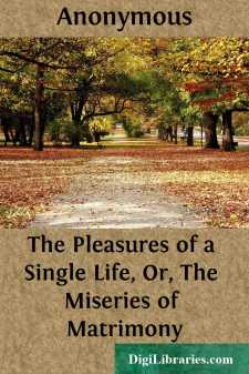 The Pleasures of a Single Life, Or, The Miseries of Matrimony