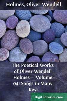 The Poetical Works of Oliver Wendell Holmes - Volume 04: Songs in Many Keys