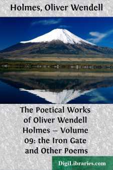 The Poetical Works of Oliver Wendell Holmes - Volume 09: the Iron Gate and Other Poems