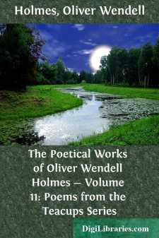 The Poetical Works of Oliver Wendell Holmes - Volume 11: Poems from the Teacups Series