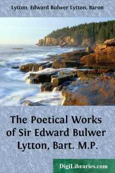 The Poetical Works of Sir Edward Bulwer Lytton, Bart. M.P.