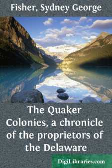 The Quaker Colonies, a chronicle of the proprietors of the Delaware