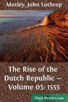 The Rise of the Dutch Republic - Volume 03: 1555