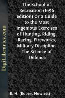 The School of Recreation (1696 edition) Or a Guide to the Most Ingenious Exercises of Hunting, Riding, Racing, Fireworks, Military Discipline, The Science of Defence