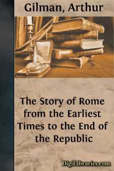 The Story of Rome from the Earliest Times to the End of the Republic