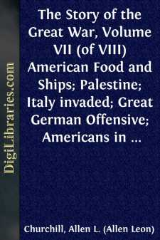 The Story of the Great War, Volume VII (of VIII) American Food and Ships; Palestine; Italy invaded; Great German Offensive; Americans in Picardy; Americans on the Marne; Foch's Counteroffensive.